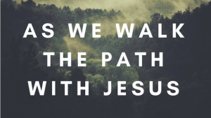 As We Walk the Path with Jesus