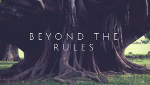 Beyond the Rules