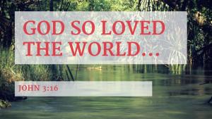 God so Loved the World…