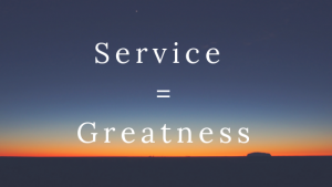 Service = Greatness