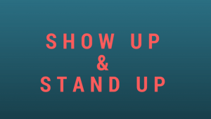 Show Up & Stand Up