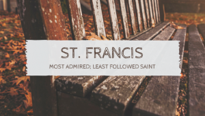St. Francis, the Most Admired and Least Followed Saint