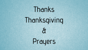 Thanks, Thanksgivings, & Prayers