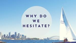 Why do We Hesitate?